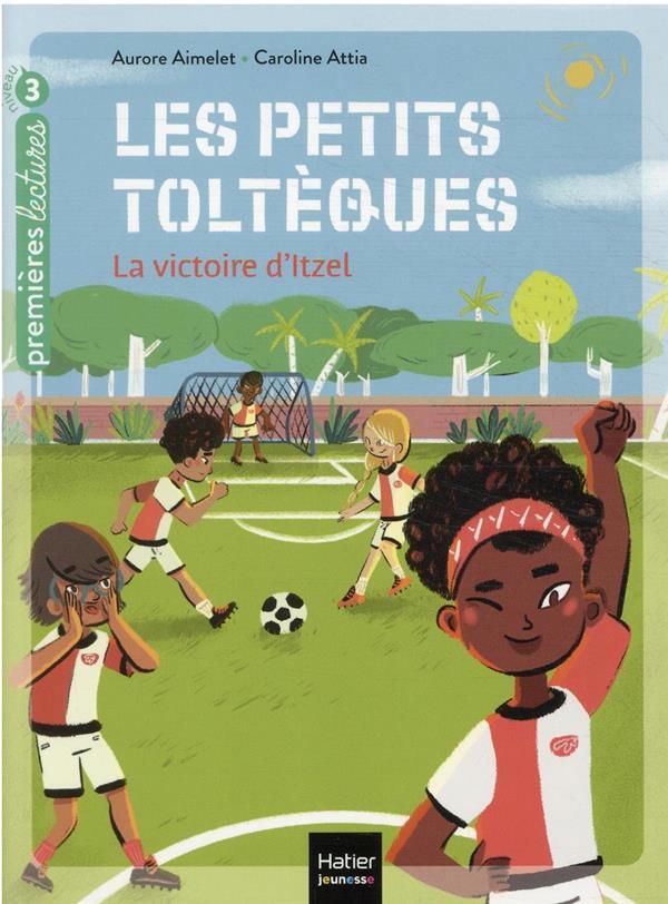 LES PETITS TOLTEQUES - T04 - L AIMELET/ATTIA HATIER SCOLAIRE