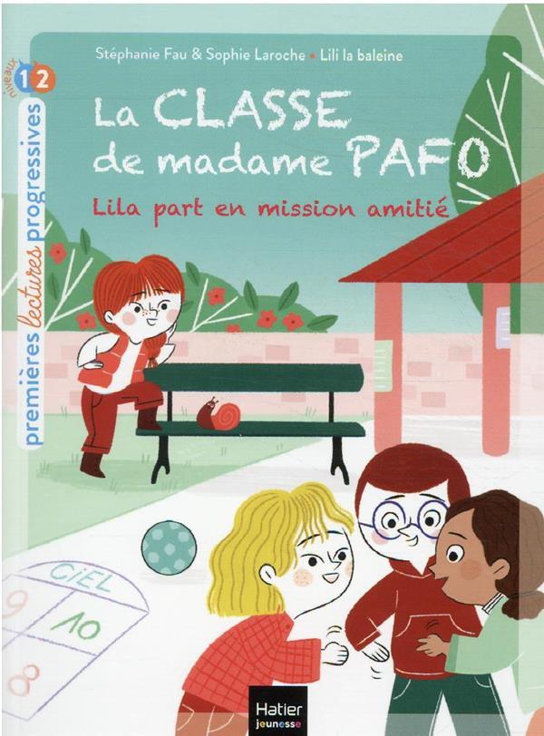 LA CLASSE DE MADAME PAFO T.4 : LILA PART EN MISSION AMITIE FAU/LAROCHE HATIER SCOLAIRE