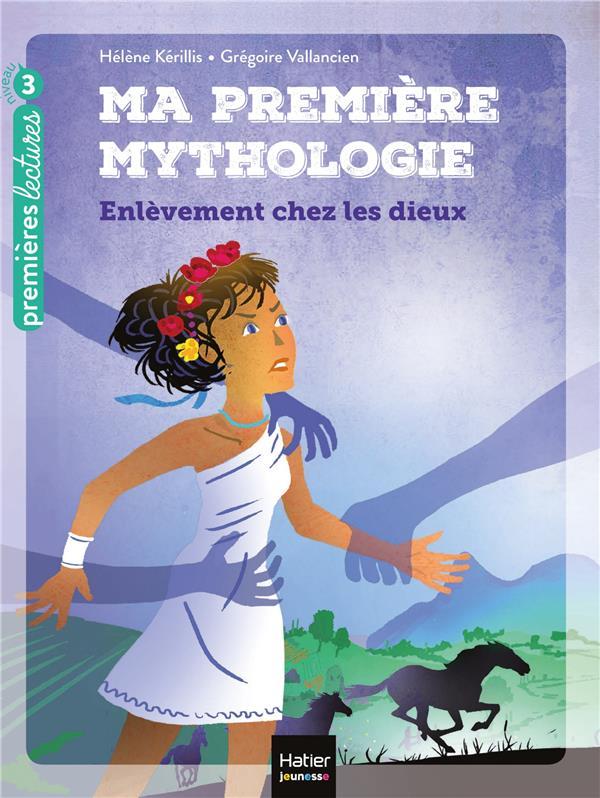 MA PREMIERE MYTHOLOGIE T.2  -  L'ENLEVEMENT CHEZ LES DIEUX