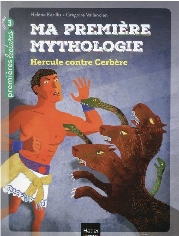 MA PREMIERE MYTHOLOGIE T.8  -  HERCULE CONTRE CERBERE KERILLIS/VALLANCIEN HATIER SCOLAIRE