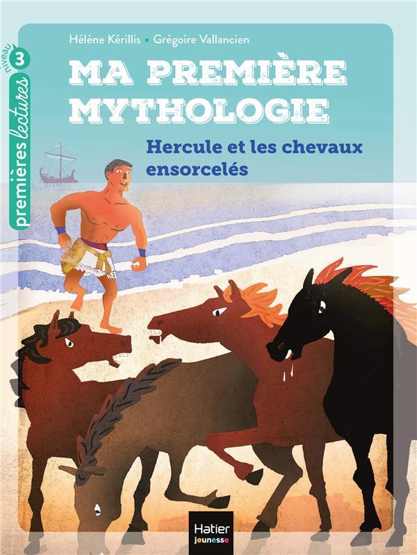 MA PREMIERE MYTHOLOGIE T.3  -  HERCULE ET LES CHEVAUX ENSORCELES