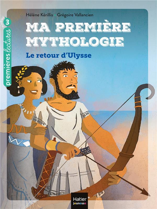 MA PREMIERE MYTHOLOGIE T.5  -  LE RETOUR D'ULYSSE KERILLIS, HELENE  HATIER SCOLAIRE
