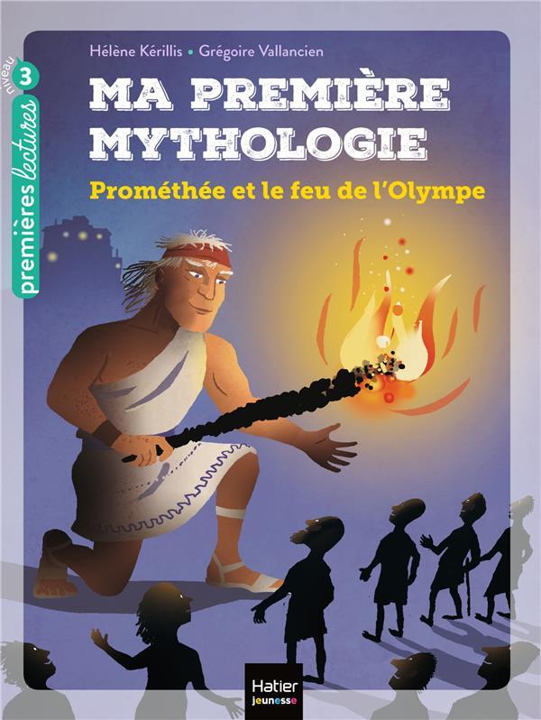 MA PREMIERE MYTHOLOGIE T.17  -  PROMETHEE ET LE FEU DE L'OLYMPE