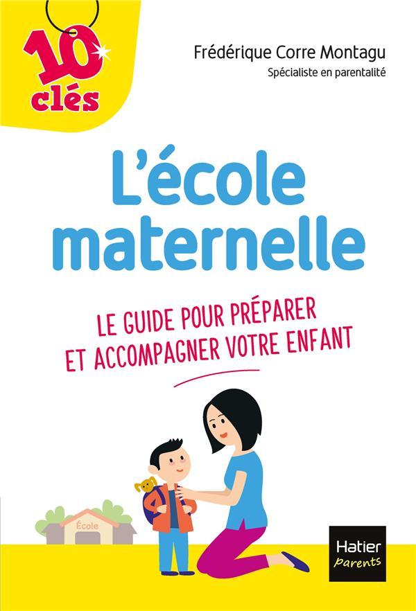 L'ECOLE MATERNELLE  -  LE GUIDE POUR PREPARER ET ACCOMPAGNER VOTRE ENFANT