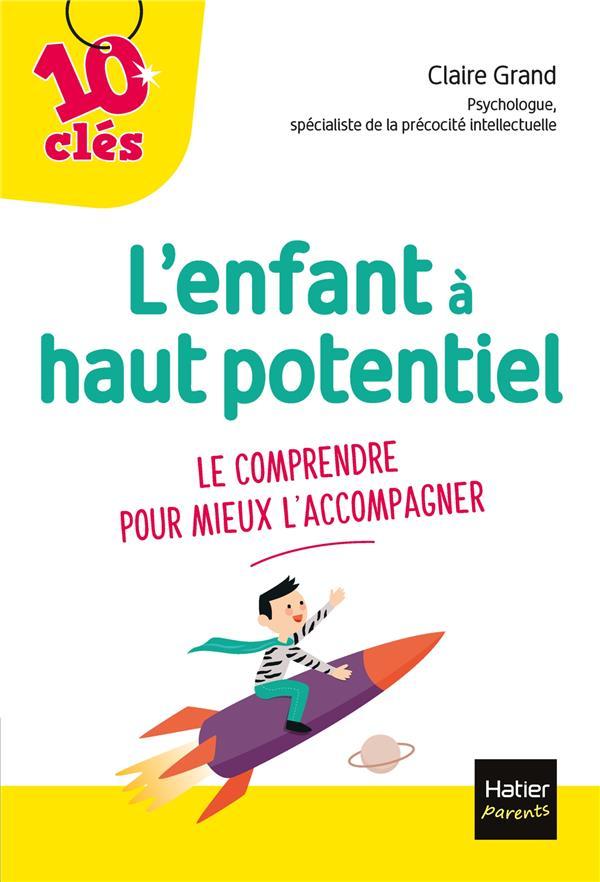 L'ENFANT A HAUT POTENTIEL  -  LE COMPRENDRE POUR MIEUX L'ACCOMPAGNER