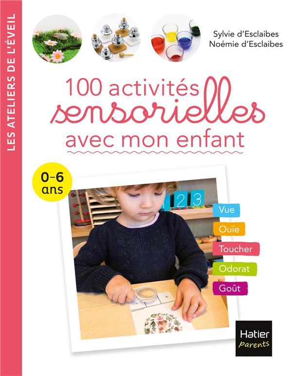 100 ACTIVITES SENSORIELLES AVEC MON ENFANT  -  0-6 ANS D-ESCLAIBES HATIER SCOLAIRE