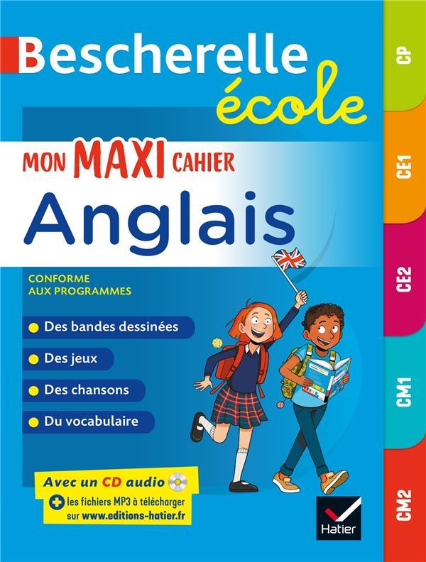 BESCHERELLE  -  BESCHERELLE ECOLE : MON MAXI CAHIER D'ANGLAIS  -  CP, CE1, CE2, CM1, CM2 DEFRASNE, MARTIAL  HATIER SCOLAIRE