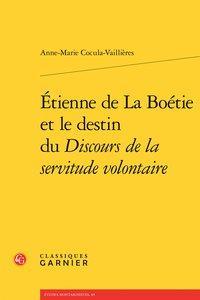 ETIENNE DE LA BOETIE ET LE DESTIN DU DISCOURS DE LA SERVITUDE VOLONTAIRE