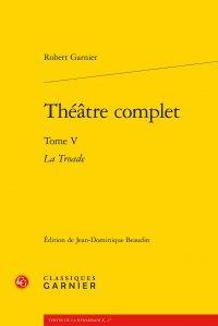 THEATRE COMPLET T.5  -  LA TROADE GARNIER, ROBERT CLASSIQ GARNIER