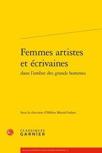 FEMMES ARTISTES ET ECRIVAINES DANS L'OMBRE DES GRANDS HOMMES