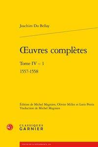 OEUVRES COMPLETES T.4-1  -  1557-1558 DU BELLAY JOACHIM CLASSIQ GARNIER