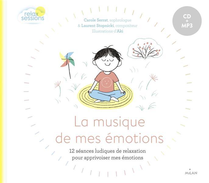 LA MUSIQUE DE MES EMOTIONS  -  12 SEANCES LUDIQUES DE RELAXATION POUR APPRIVOISER MES EMOTIONS