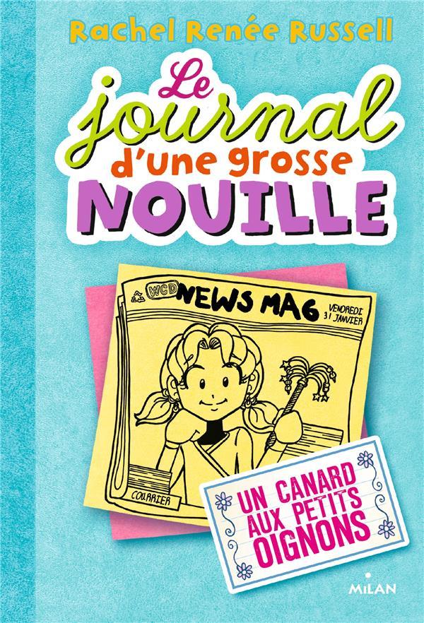 LE JOURNAL D'UNE GROSSE NOUILLE T.5  -  UN CANARD AUX PETITS OIGNONS RUSSELL, RACHEL RENEE MILAN