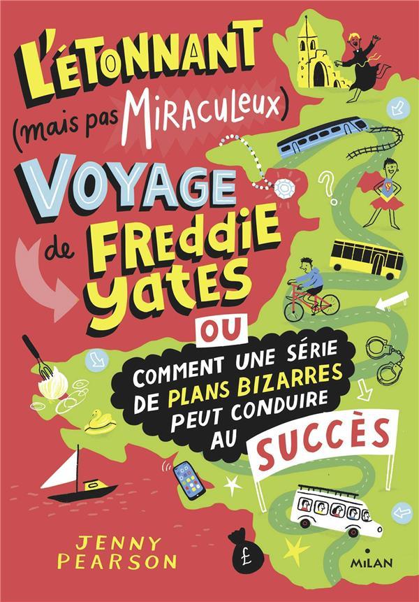 L'ETONNANT (MAIS PAS MIRACULEUX) VOYAGE DE FREDDIE YATES  -  OU COMMENT UNE SERIE DE PLANS BIZARRES PEUT CONDUIRE AU SUCCES -
