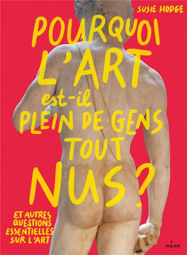 POURQUOI L'ART EST-IL PLEIN DE GENS TOUT NUS ? ET AUTRES QUESTIONS ESSENTIELLES SUR L'ART HODGE SUSIE MILAN