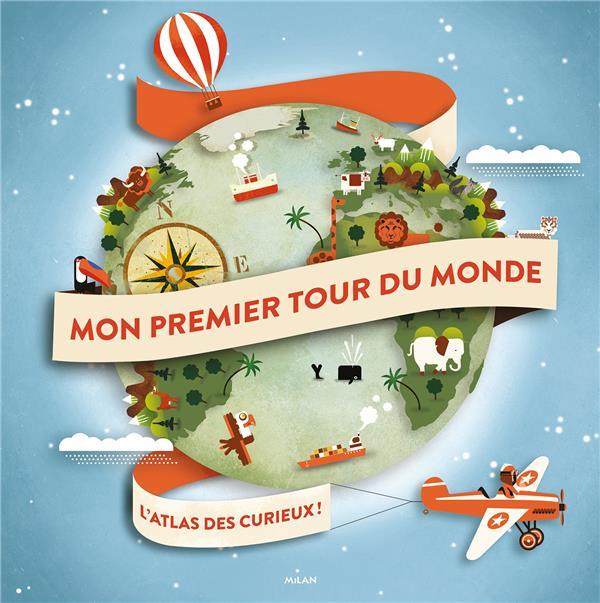 MON PREMIER TOUR DU MONDE  -  L'ATLAS DES CURIEUX !
