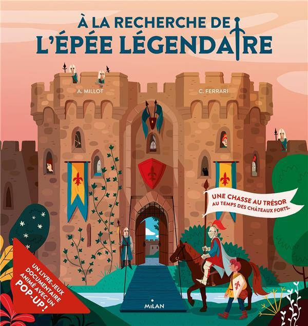 A LA RECHERCHE DE L'EPEE LEGENDAIRE  -  UNE CHASSE AU TRESOR AU TEMPS DES CHATEAUX FORTS MILLOT/FERRARI MILAN