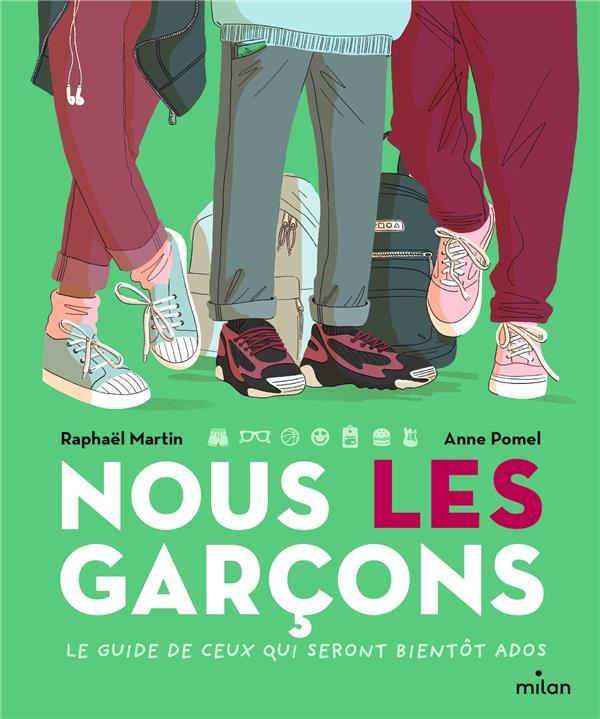 NOUS, LES GARCONS  -  LE GUIDE DE CEUX QUI SERONT BIENTOT ADOS MARTIN/POMEL MILAN