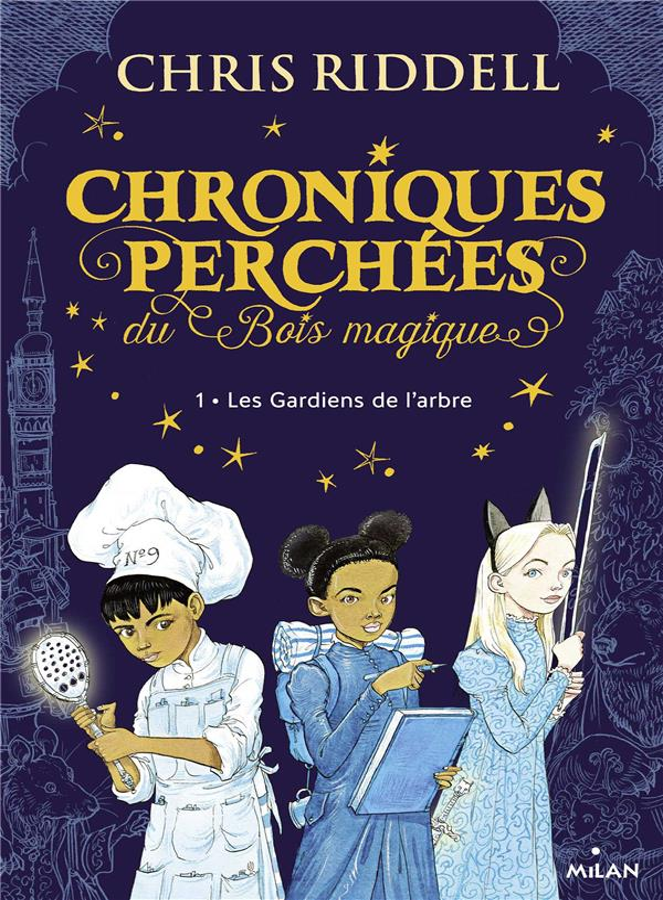 CHRONIQUES PERCHEES DU BOIS MAGIQUE T.1  -  LES GARDIENS DE L'ARBRE RIDDELL CHRIS MILAN