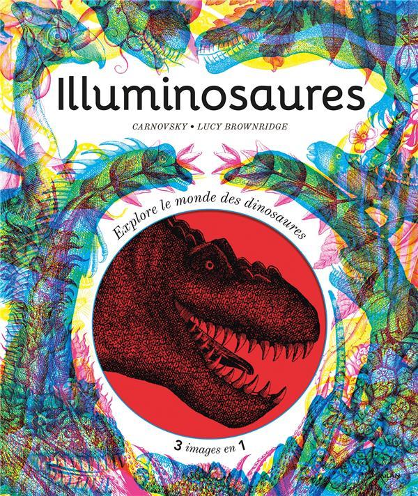 ILLUMINOSAURES  -  EXPLORE LE MONDE DES DINOSAURES CARNOVSKY MILAN