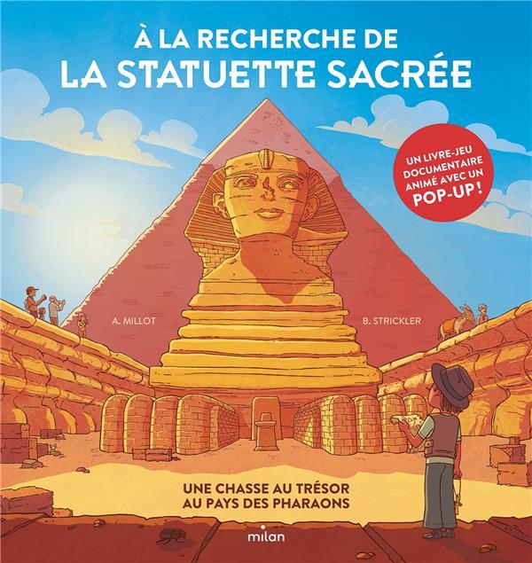 A LA RECHERCHE DE LA STATUETTE SACREE : UNE CHASSE AU TRESOR AU PAYS DES PHARAONS MILLOT/STRICKLER MILAN