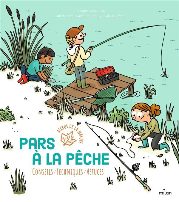 PARS A LA PECHE - CONSEILS - TECHNIQUES - ASTUCES CHEVOLEAU/MEHEE MILAN