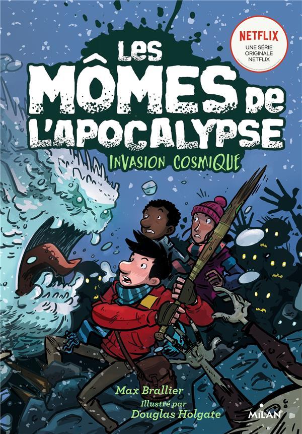LES MOMES DE L'APOCALYPSE T.4  -  INVASION COSMIQUE BRALLIER/HOLGATE MILAN