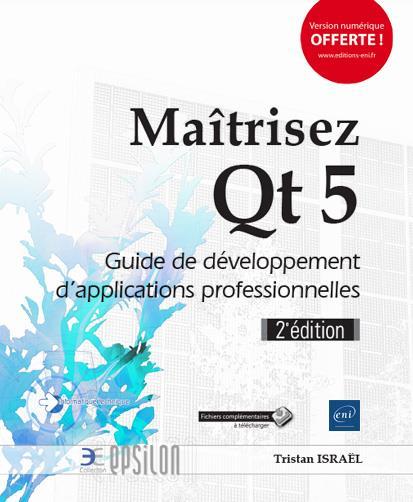 MAITRISEZ QT 5   GUIDE DE DEVELOPPEMENT D'APPLICATIONS PROFESSIONNELLES (2E EDITION)