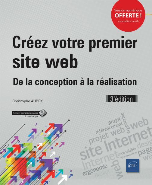 CREEZ VOTRE PREMIER SITE WEB   DE LA CONCEPTION A LA REALISATION (3E EDITION)