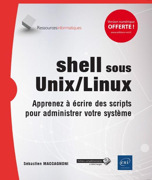 SHELL SOUS UNIX LINUX : APPRENEZ A ECRIRE DES SCRIPTS POUR ADMINISTRER VOTRE SYSTEME
