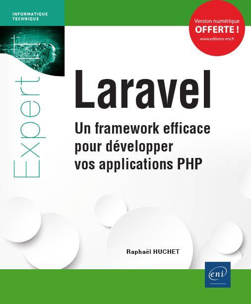 LARAVEL : UN FRAMEWORK EFFICACE POUR DEVELOPPER VOS APPLICATIONS PHP