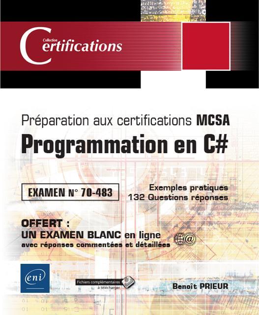 PROGRAMMATION EN C# : PREPARATION AUX CERTIFICATIONS MCSA, EXAMEN 70 483, EXEMPLES PRATIQUES, 132 QU