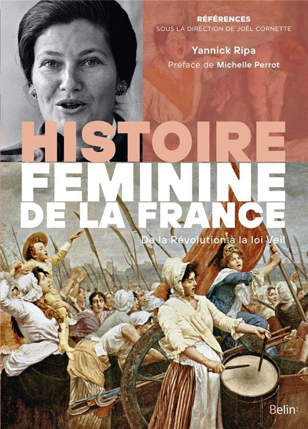 HISTOIRE FEMININE DE LA FRANCE  -  DE LA REVOLUTION A LA LOI VEIL