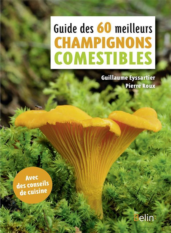 GUIDE DES 60 MEILLEURS CHAMPIGNONS COMESTIBLES Roux Pierre Belin