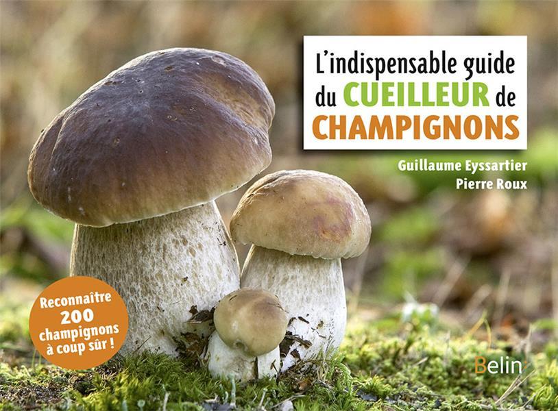L'INDISPENSABLE GUIDE DU CUEILLEUR DE CHAMPIGNONS (EDITION 2018)