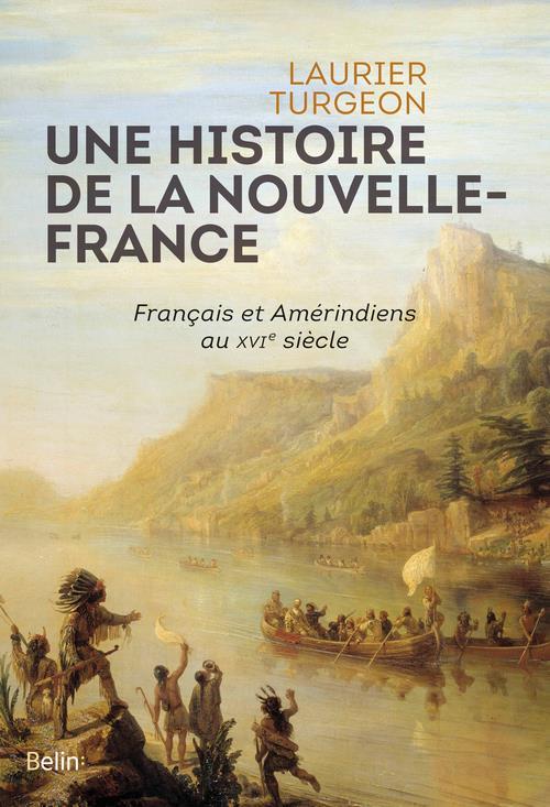 UNE HISTOIRE DE LA NOUVELLE-FRANCE - FRANCAIS ET AMERINDIENS AU XVIE SIECLE  DORLING KINDERS