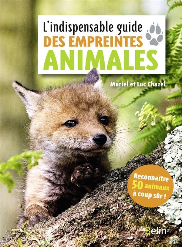 L'INDISPENSABLE GUIDE DES EMPREINTES ANIMALES CHAZEL MURIEL / CHAZ DORLING KINDERS
