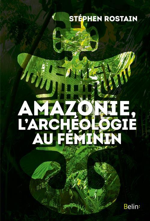 AMAZONIE ARCHEOLOGIE AU FEMININ