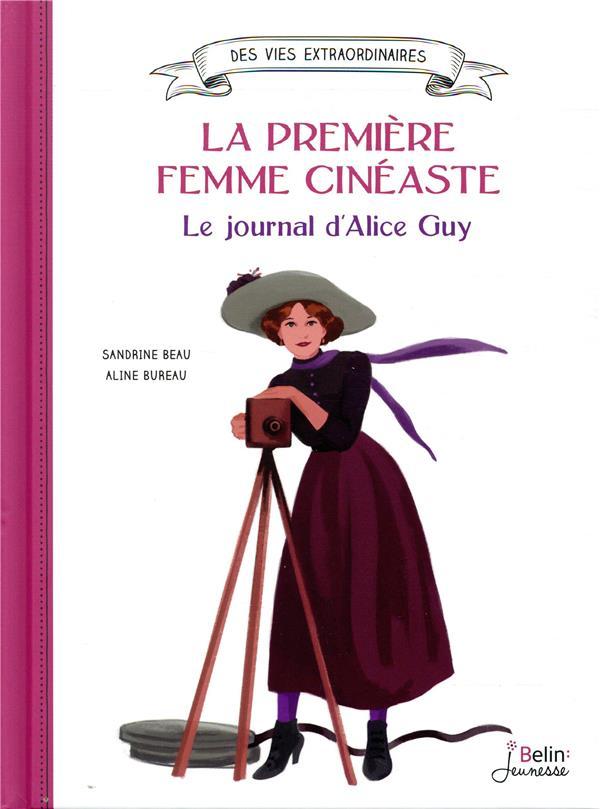 LA PREMIERE FEMME CINEASTE. LE JOURNAL D'ALICE GUY BEAU/BUREAU DORLING KINDERS