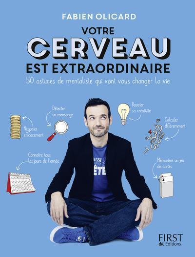 VOTRE CERVEAU EST EXTRAORDINAIRE ! 50 ASTUCES DE MENTALISTE QUI VONT VOUS CHANGER LA VIE Olicard Fabien First Editions