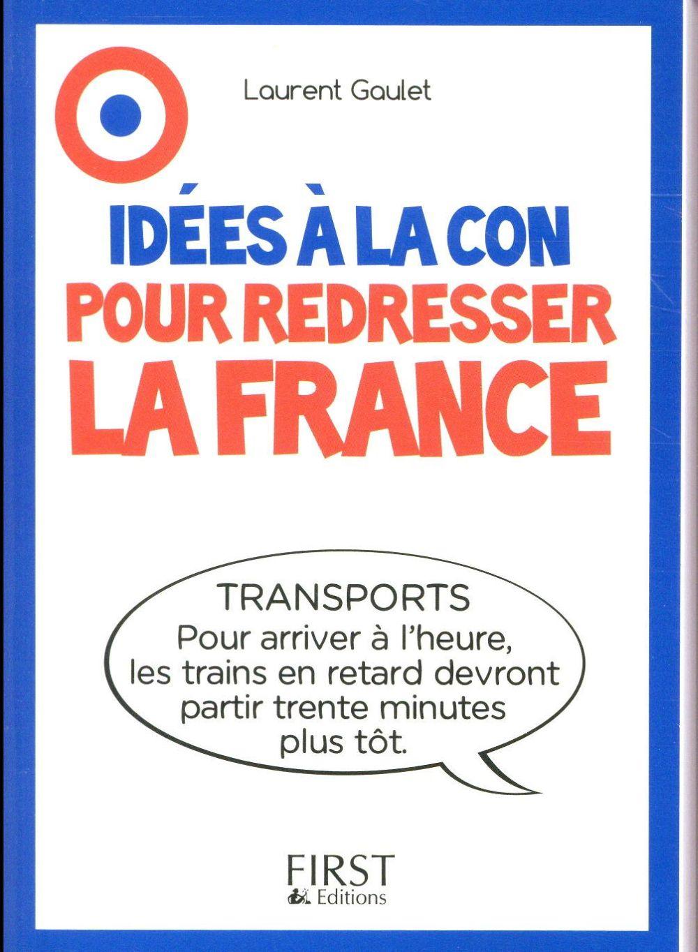 IDEES A LA CON POUR REDRESSER LA FRANCE Gaulet Laurent First Editions