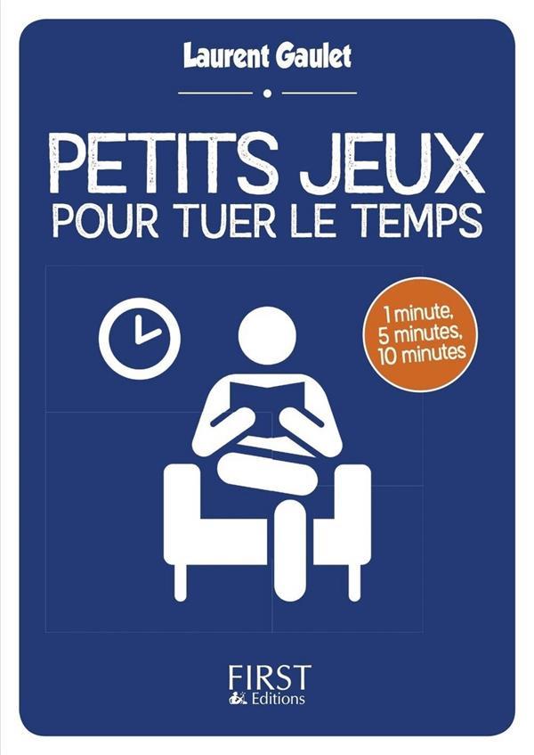 PETIT LIVRE DE - PETITS JEUX POUR TUER LE TEMPS Gaulet Laurent First Editions