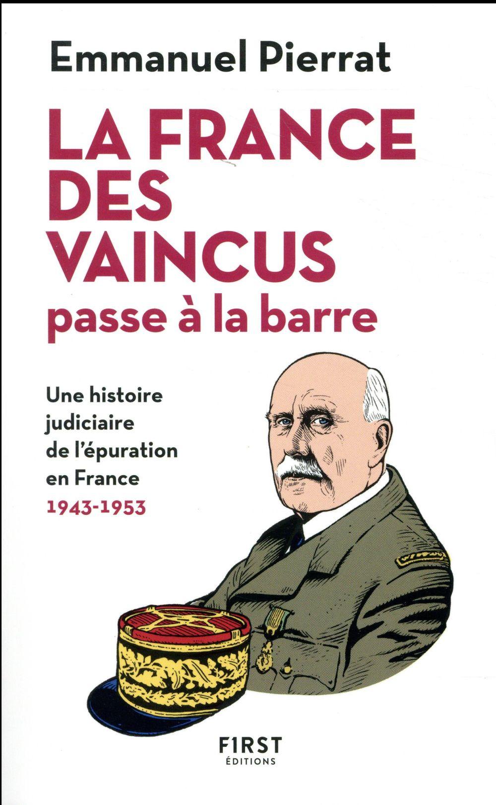 LA FRANCE DES VAINCUS PASSE A LA BARRE - UNE HISTOIRE JUDICIAIRE DE L'EPURATION EN FRANCE 1943-1953