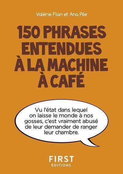 PETIT LIVRE DE - 150 PHRASES ENTENDUES A LA MACHINE A CAFE ANA/FLAN FIRST