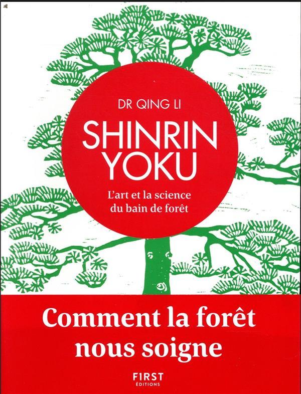 SHINRIN YOKU - L'ART ET LA SCIENCE DU BAIN DE FORET - COMMENT LA FORET NOUS SOIGNE  FIRST