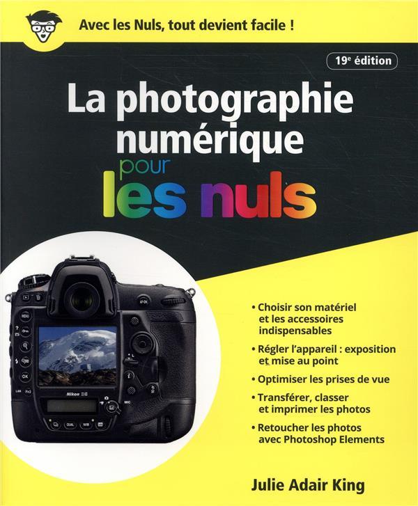 LA PHOTOGRAPHIE NUMERIQUE POUR LES NULS 19E EDITION ADAIR KING JULIE FIRST