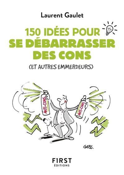 150 IDEES POUR SE DEBARRASSER DES CONS
