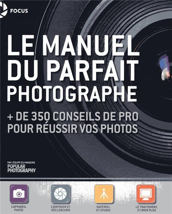 LE MANUEL DU PARFAIT PHOTOGRAPHE + DE 350 CONSEILS DE PRO POUR REUSSIR VOS PHOTOS COLLECTIF FIRST