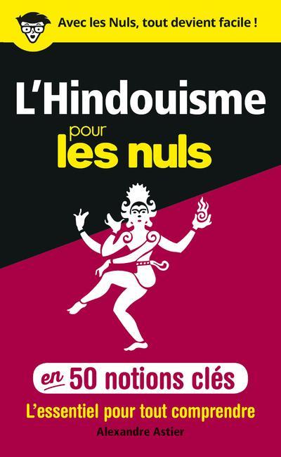 L'HINDOUISME POUR LES NULS EN 50 NOTIONS CLES ASTIER ALEXANDRE FIRST