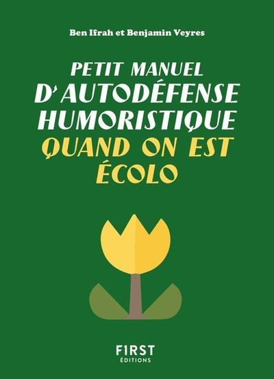 PETIT MANUEL D'AUTODEFENSE HUMORISTIQUE QUAND ON EST ECOLO IFRAH/VEYRES FIRST